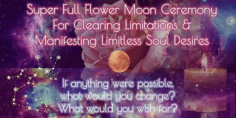 Super Full Moon Ceremony Clearing & Manifesting Limitless Soul Desires tickets
