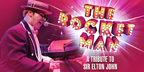 The Rocket Man - A Tribute to Sir Elton John tickets