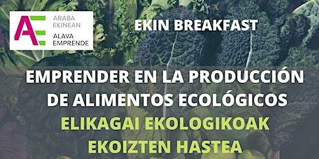 EKIN BREAKFAST - EMPRENDER EN LA PRODUCCIÓN DE ALIMENTOS ECOLÓGICOS biglietti