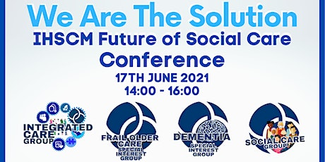 We Are The Solution: IHSCM Future of Social Care Conference tickets