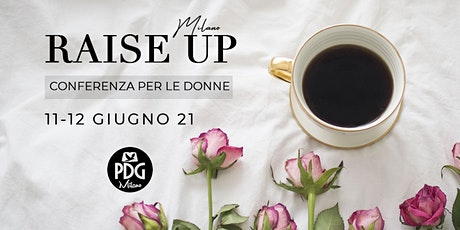 RAISE UP | CONFERENZA DONNE 2021 | PDG MILANO biglietti