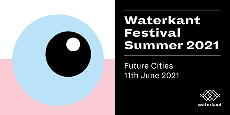 Waterkant Festival Summer 2021 - Day #5: Future Cities Tickets