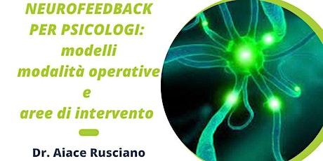 Neurofeedback per psicologi: modelli-modalità operative-aree di intervento biglietti