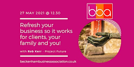 Refresh your business, so it works for your clients, your family and you tickets