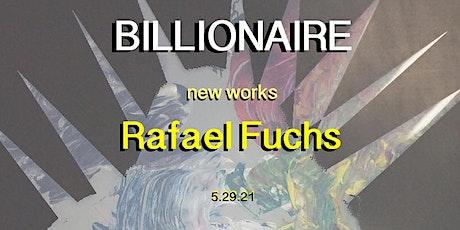 Billionaire_new artworks by Rafael Fuchs. Opening reception tickets
