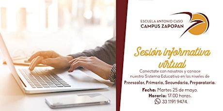 Sesión Informativa- Escuela Antonio CaSo Campus Zapopan boletos