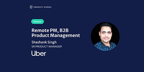 Webinar: Remote PM, B2B Product Management by Uber Sr PM tickets