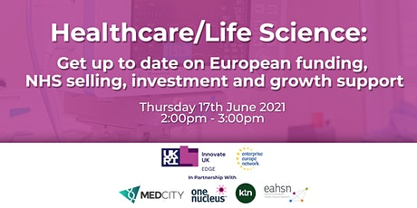 Healthcare/Life Science: European funding, NHS selling, investment & growth tickets