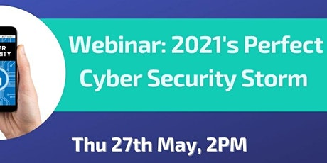 2021's Perfect Cyber Security Storm tickets