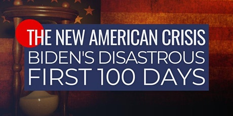 The New American Crisis: Biden's Disastrous First 100 Days tickets