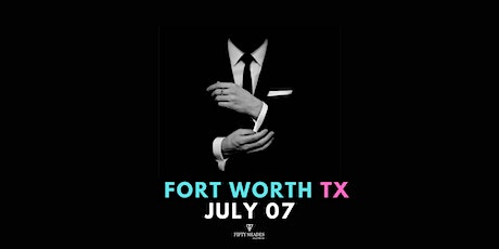 Fifty Shades Live|Fort Worth, TX tickets