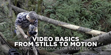 Video Basics: From Stills to Motion  w/ Canon Educator Tyler Beck (Online) tickets