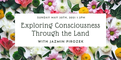 Exploring Consciousness Through the Land with Jazmin Pirozek tickets