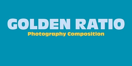 Online Photography Group Event: Composition - The Golden Ratio For Images tickets