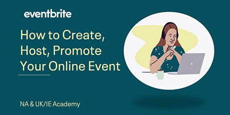 Eventbrite Academy: How to Create, Host, Promote Your Online Event tickets
