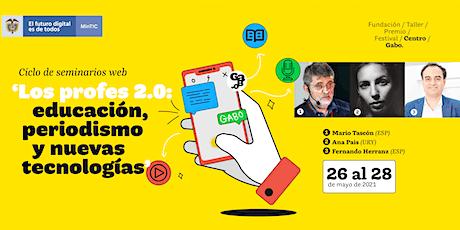 Ciclo 'Los profes 2.0: educación, periodismo y nuevas tecnologías' boletos