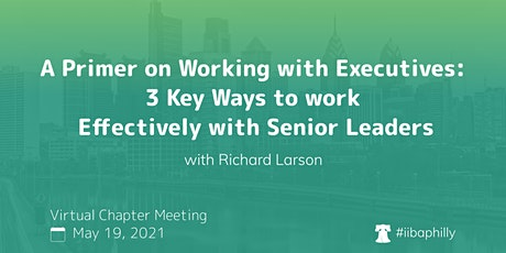 A Primer on Working with Executives w/ Richard Larson - May Chapter Meeting tickets