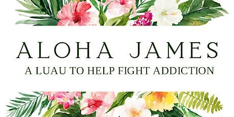 Aloha James, A Luau to  Help Fight Addiction. tickets