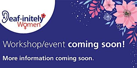 Deaf-initely Women: Sexual Health - It Matters - Coming Soon! tickets