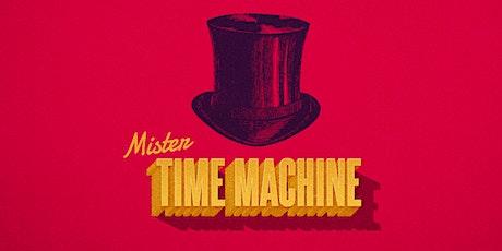 MR TIME MACHINE tickets