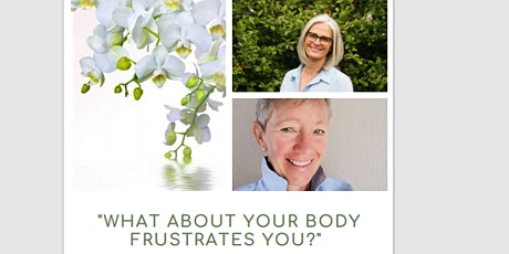 What about your body  frustrates you? tickets