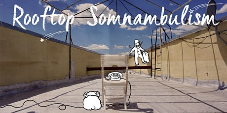 ROOFTOP SOMNAMBULISM:an original solo performance(with FREE drinks!) tickets