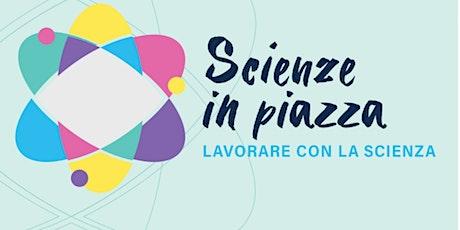 SCIENZE IN PIAZZA – LAVORARE CON LA SCIENZA- Science Corner biglietti