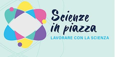 SCIENZE IN PIAZZA – LAVORARE CON LA SCIENZA- Attività di Plastic Hunting biglietti