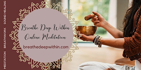 FREE ONLINE Saturday Meditation and Sound Healing with Breathe Deep Within tickets