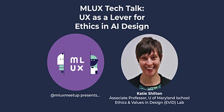 [VIRTUAL] MLUX: UX as a Lever for  Ethics in AI Design with Katie Shilton tickets