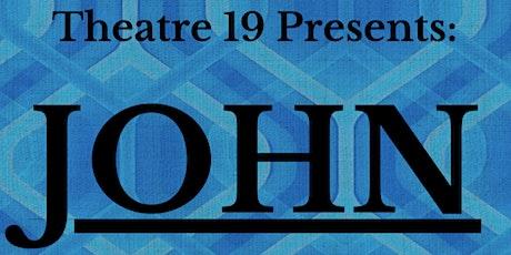 Theatre-19 Presents: John tickets