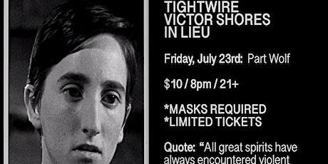 TIGHTWIRE / VICTOR SHORES / IN LIEU @ Part Wolf tickets