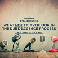 What NOT to Overlook in the Due Diligence Process tickets
