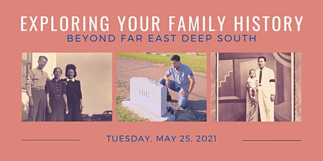 5/25 Exploring Your Family History - Beyond Far East Deep South (FREE) tickets
