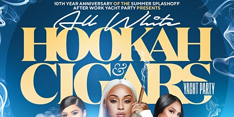 7/29 ALL WHITE YACHT PARTY { HOOKAH -N- CIGARS } POPUPSHOPONAYACHT tickets