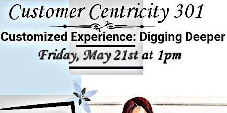 CUSTOMER CENTRICITY 301: CUSTOMIZED EXPERIENCE, DIGGING DEEPER tickets