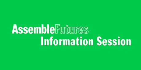 Assemble Futures: Information Session tickets
