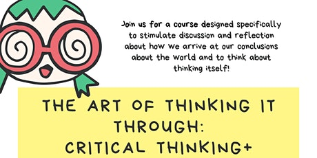The art of thinking it through: Critical thinking  Plus tickets