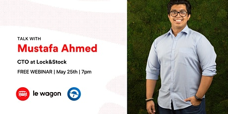 Le Wagon talk with Mustafa Ahmed, CTO at Lock&Stock tickets