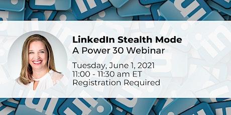 LinkedIn Stealth Mode - a Power 30 Webinar tickets