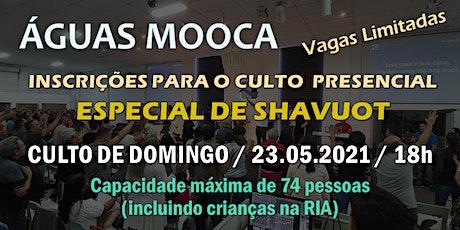 Igreja Águas Mooca - Culto  Especial de Shavout  - 23.05.2021 ingressos