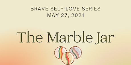 The Marble Jar - A Brave Self-Love Workshop tickets