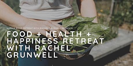 FOOD + HEALTH + HAPPINESS RETREAT WITH RACHEL GRUNWELL tickets