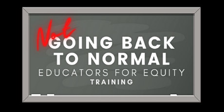 Not Going Back to Normal - Educators for Equity 3rd Annual Conference tickets
