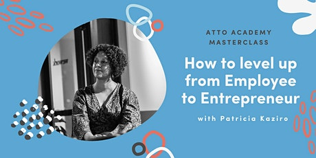 Atto Masterclass July: How to level up from Employee to Entrepreneur tickets