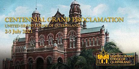 UGLQ Centennial Grand Proclamation - Brisbane 2 and 3 July 2021 tickets