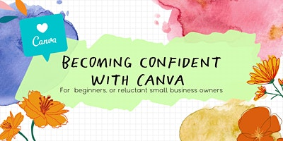 Becoming Confident with Canva: For Beginners & Small Businesses