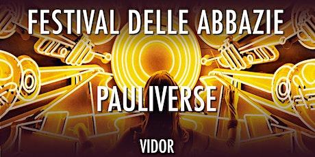 PAULIVERSE - Io sono Pauliverse | Festival delle Abbazie 2021 biglietti