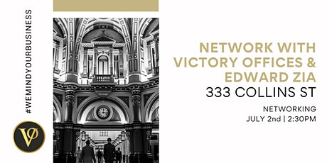 Network with Victory Offices & Edward Zia   333 Collins St tickets
