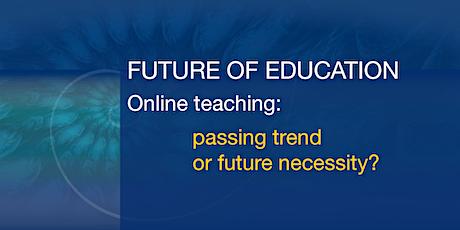 FUTURE OF EDUCATION - Online teaching: passing trend or future necessity? biglietti